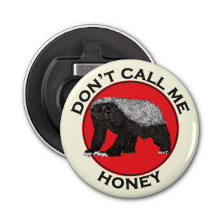 Don't Call Me Honey, Honey Badger Red Feminist Art Bottle Opener
