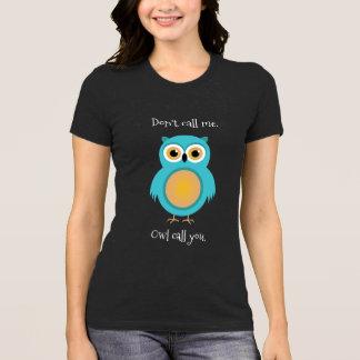 Don't Call Me, Owl Call You T-shirt
