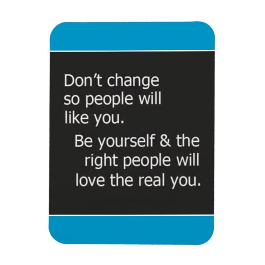 DONT CHANGE FOR OTHER PEOPLE RIGHT LIKE YOU QUOTES RECTANGULAR PHOTO MAGNET