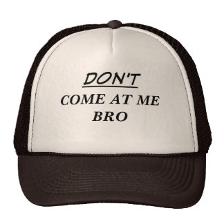 DON'T Come at Me Bro Trucker Hat