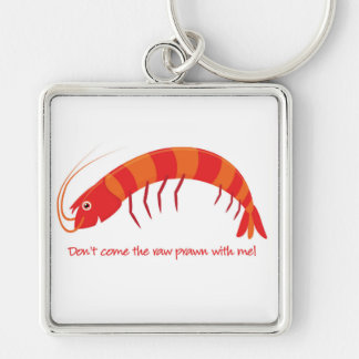 'Don't come the raw prawn with me!' Silver-Colored Square Key Ring