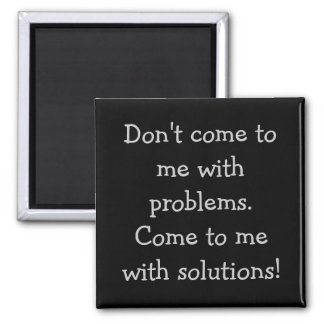Don't come to me with problems square magnet