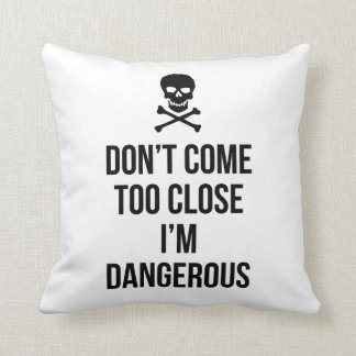 Don't Come Too Close I'm Dangerous slogan quote Cushion