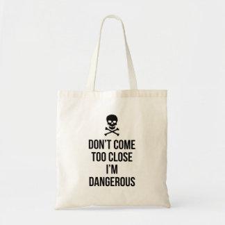 Don't Come Too Close I'm Dangerous slogan quote Tote Bag