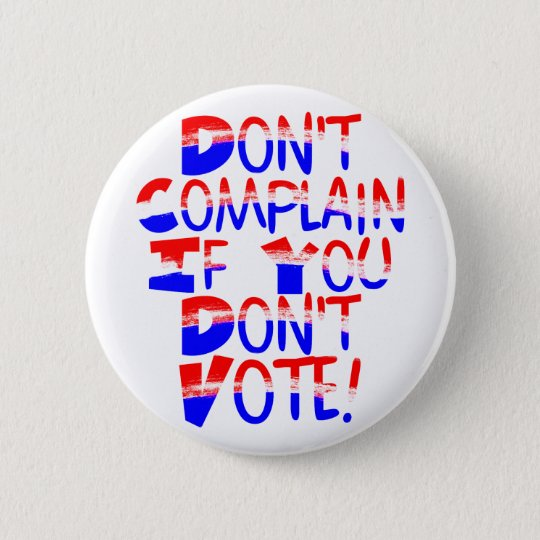 Don't Complain if You Don't Vote ! Button