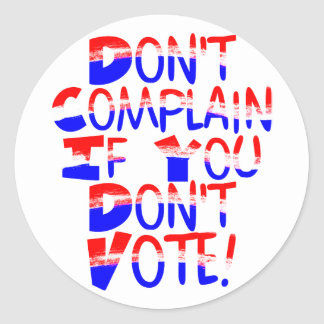 Don't Complain if You Don't Vote! Sticker