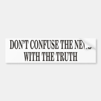 Don't Confuse The News Bumper Sticker