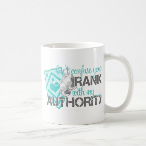 Don't Confuse Your Rank With My Authority Mug