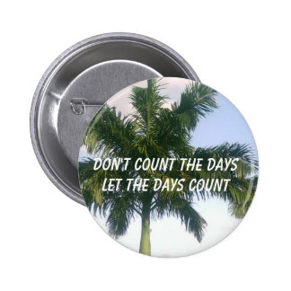 Don't Count the Days 6 Cm Round Badge