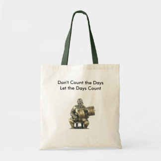 Don't Count the Days Budget Tote Bag
