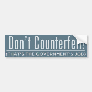 Don't Counterfeit Bumper Sticker