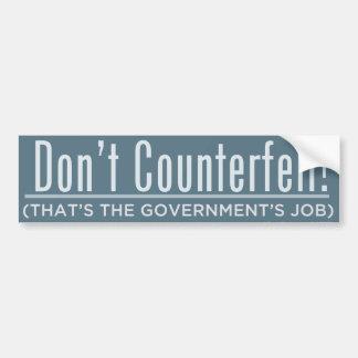Don't Counterfeit Bumper Sticker Car Bumper Sticker
