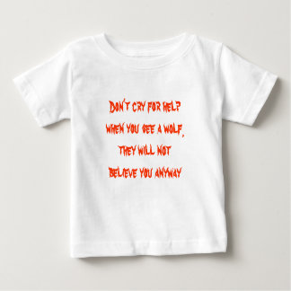 Don't cry for help when you see a wolf, they will baby T-Shirt