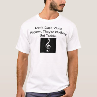 Don't Date Violin Players. T-Shirt