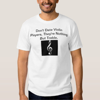 Don't Date Violin Players. Tees