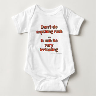 Don't do anything rash...It can be very irritating Baby Bodysuit