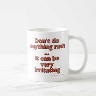 Don't do anything rash...It can be very irritating Basic White Mug