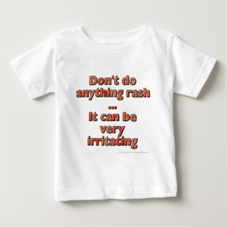 Don't do anything rash...It can be very irritating Tee Shirt