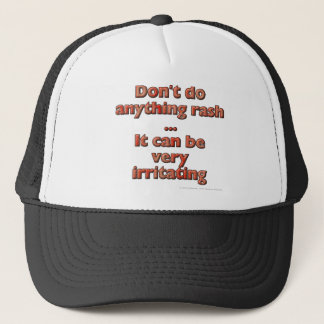 Don't do anything rash...It can be very irritating Trucker Hat