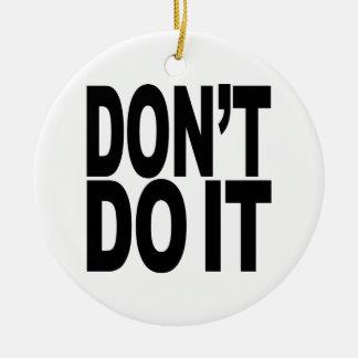 Don't Do It Christmas Tree Ornament