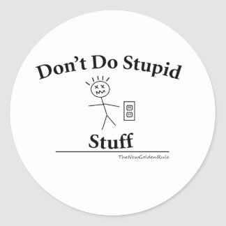 Don't Do Stupid Stuff Round Sticker