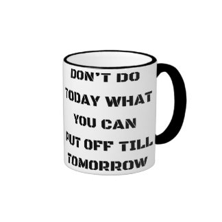 Don't Do Today What You Can Put Off Till Tomorrow Ringer Mug