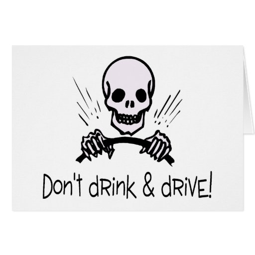 Dont Drink And Drive Greeting Cards