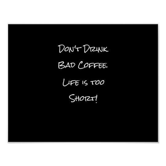 Don't Drink Bad Coffee Funny Black and White
