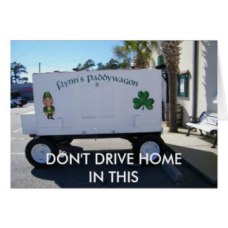 DON'T DRIVE HOME IN THIS-ST. PAT'S DAY GREETING CARD