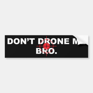 Don't Drone me Bro Bumper Sticker