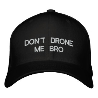 DON'T DRONE ME BRO EMBROIDERED CAP