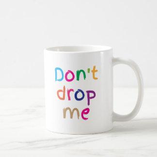 Don't DROP ME! Basic White Mug