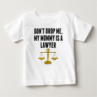 Don't Drop Me My Mommy Is A Lawyer Baby T-Shirt
