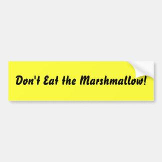 Don't Eat the Marshmallow! Bumper Sticker