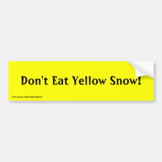 """Don't Eat Yellow Snow!"" bumper sticker"
