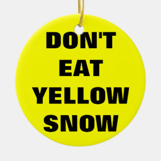 Don't eat yellow snow christmas ornament