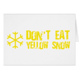 Don't Eat Yellow Snow - Funny, Comedy, Humour Card