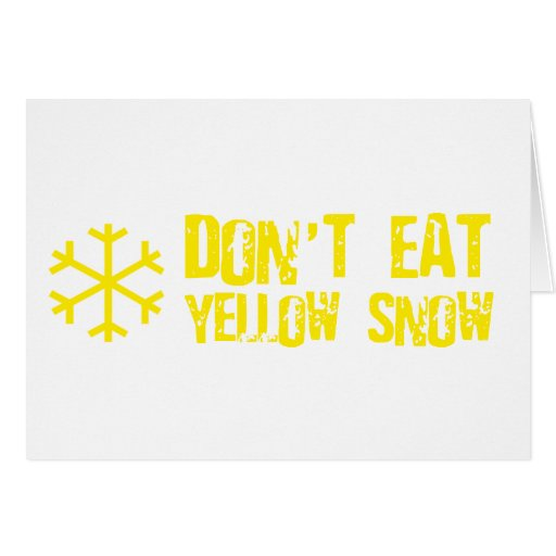 Don't Eat Yellow Snow - Funny, Comedy, Humour Greeting Card