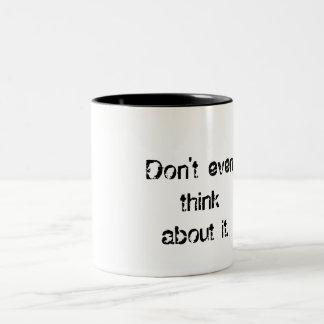 Don't even think about touching my caffeine. mug
