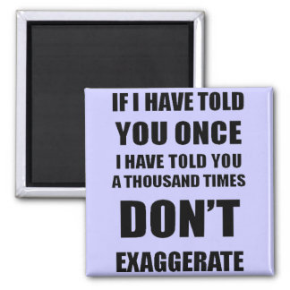 Don't Exaggerate Magnet