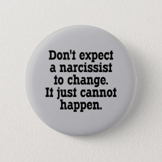 Don't Expect A Narcissist To Change … 6 Cm Round Badge