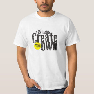 Don't face reality, Create your own T-shirt