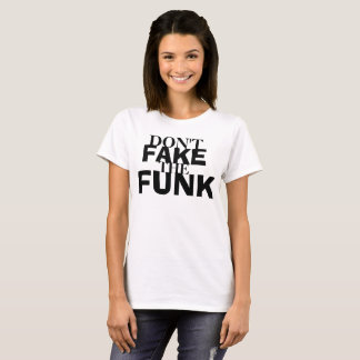 Dont Fake The Funk T-Shirt