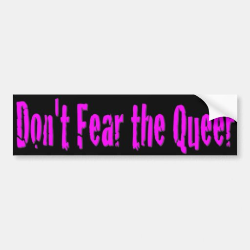 Don't Fear the Queer Bumper Sticker