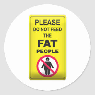 Don't Feed Fatty Round Sticker