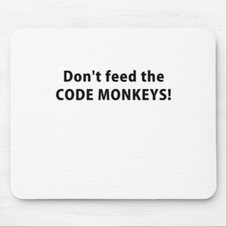 Dont Feed the Code Monkeys Mouse Pad