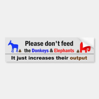 Don't Feed The Donkeys and Elephants Bumper Sticker