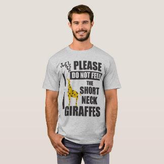 Don't Feed the Short Neck Giraffes T-Shirt