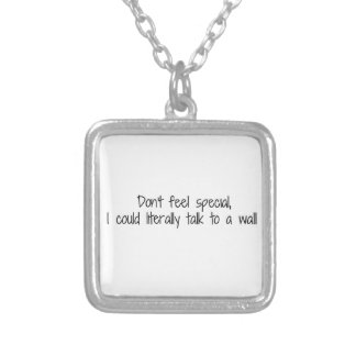 Don't Feel Special I Could Talk To A Wall Square Pendant Necklace