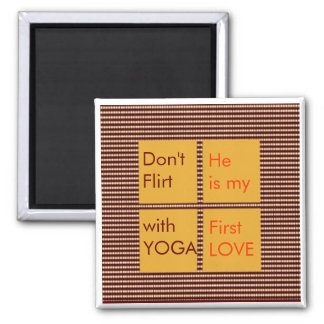 Don't Flirt with Yoga, He is my first Love Square Magnet